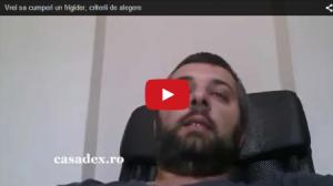 VIDEO: M-am filmat incercand sa explic criteriile de alegere ale unui frigider